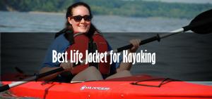 Best life jacket for kayaking